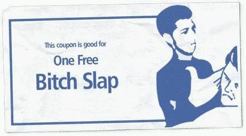 Quit bitching before I Bitch-Slap You